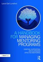 Lunsford, Laura Gail - A Handbook for Managing Mentoring Programs: Starting, Supporting and Sustaining - 9781138231566 - V9781138231566