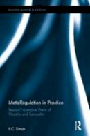 Simon, F.C. - Meta-Regulation in Practice: Beyond Normative Views of Morality and Rationality (Routledge Advances in Sociology) - 9781138233720 - V9781138233720