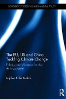 Kalantzakos, Sophia - The EU, US and China Tackling Climate Change: Policies and Alliances for the Anthropocene (Routledge Studies in Environmental Policy) - 9781138237858 - V9781138237858