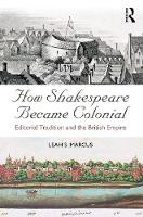Marcus, Leah S. - How Shakespeare Became Colonial: Editorial Tradition and the British Empire - 9781138238077 - V9781138238077