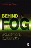 Martino-Taylor, Lisa - Behind the Fog: How the U.S. Cold War Radiological Weapons Program Exposed Innocent Americans - 9781138239678 - V9781138239678