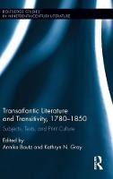 - Transatlantic Literature and Transitivity, 1780-1850: Subjects, Texts, and Print Culture (Routledge Studies in Nineteenth Century Literature) - 9781138243422 - V9781138243422