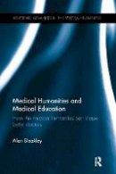 Bleakley, Alan - Medical Humanities and Medical Education: How the medical humanities can shape better doctors - 9781138243675 - V9781138243675