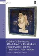 Leppanen-Guerra, Analisa - Children's Stories and 'Child-Time' in the Works of Joseph Cornell and the Transatlantic Avant-Garde (Studies in Surrealism) - 9781138270107 - V9781138270107