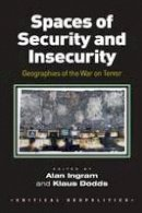 Ingram, Dr. Alan. Ed(s): Dodds, Klaus - Spaces of Security and Insecurity - 9781138270589 - V9781138270589