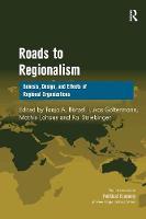 Börzel, Tanja A., Goltermann, Lukas, Striebinger, Kai - Roads to Regionalism: Genesis, Design, and Effects of Regional Organizations (The International Political Economy of New Regionalisms Series) - 9781138279001 - V9781138279001