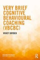 Dryden, Windy - Very Brief Cognitive Behavioural Coaching (VBCBC) (Coaching Psychology) - 9781138280137 - V9781138280137