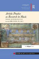 - Artistic Practice as Research in Music: Theory, Criticism, Practice - 9781138284548 - V9781138284548