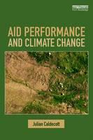 Caldecott, Julian - Aid Performance and Climate Change - 9781138294486 - V9781138294486