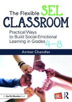 Chandler, Amber - The Flexible SEL Classroom: Practical Ways to Build Social-Emotional Learning in Grades 4-8 - 9781138302563 - V9781138302563