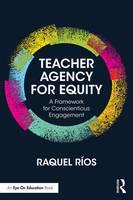 Ríos, Raquel - Teacher Agency for Equity: A Framework for Conscientious Engagement - 9781138302624 - V9781138302624