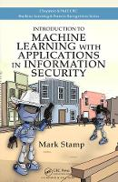 Stamp, Mark - Introduction to Machine Learning with Applications in Information Security (Chapman & Hall/Crc Machine Learning & Pattern Recognition) - 9781138626782 - V9781138626782