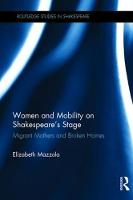 Mazzola, Elizabeth - Women and Mobility on Shakespeare's Stage: Migrant Mothers and Broken Homes (Routledge Studies in Shakespeare) - 9781138629608 - V9781138629608