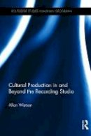 Watson, Allan - Cultural Production in and Beyond the Recording Studio (Routledge Studies in Human Geography) - 9781138634596 - V9781138634596