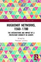 - Huguenot Networks, 1560-1780: The Interactions and Impact of a Protestant Minority in Europe (Politics and Culture in Europe, 1650-1750) - 9781138636064 - V9781138636064
