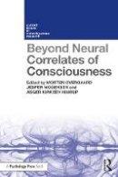 . Ed(s): Overgaard, Morten - Beyond Neural Correlates of Consciousness - 9781138637986 - V9781138637986