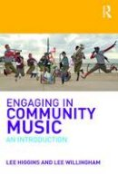 Higgins, Lee, Willingham, Lee - Engaging in Community Music: An Introduction - 9781138638174 - V9781138638174