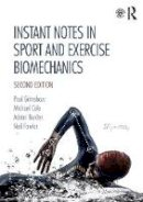 Grimshaw, Paul, Cole, Michael, Burden, Adrian, Fowler, Neil - Instant Notes in Sport and Exercise Biomechanics: Second Edition - 9781138640245 - V9781138640245