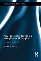 Pavlov, Moshe M - Abū'l-Barakāt al-Baghdādī's Metaphysical Philosophy: The Kitāb al-Mu'tabar (Routledge Jewish Studies Series) - 9781138640498 - V9781138640498