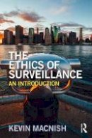Macnish, Kevin - The Ethics of Surveillance: An Introduction - 9781138643796 - V9781138643796