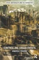 Pavoni, Andrea - Controlling Urban Events: Law, Ethics and the Material - 9781138645141 - V9781138645141