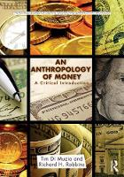 Di Muzio, Tim, Robbins, Richard H. - An Anthropology of Money: A Critical Introduction (Routledge Series for Creative Teaching and Learning in Anthropology) - 9781138646001 - V9781138646001