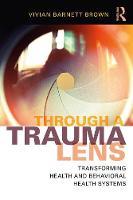 Brown, Vivian Barnett - Through a Trauma Lens: Transforming Health and Behavioral Health Systems - 9781138648951 - V9781138648951
