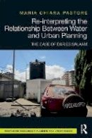 Pastore, Maria Chiara - Re-interpreting the Relationship Between Water and Urban Planning: The Case of Dar es Salaam (Routledge Research in Planning) - 9781138651845 - V9781138651845