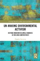 Rosenow, Doerthe - Un-making Environmental Activism: Beyond Modern/Colonial Binaries in the GMO Controversy (Routledge Research in Place, Space and Politics) - 9781138652279 - V9781138652279