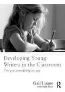 Loane, Gail - Developing Young Writers in the Classroom: I've got something to say - 9781138653900 - V9781138653900
