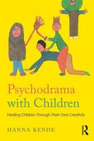 Kende, Hanna - Psychodrama with Children: Healing children through their own creativity - 9781138657687 - V9781138657687
