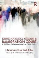 Evans  III, Barton F., Hass, Giselle A. - Forensic Psychological Assessment in Immigration Court: A Guidebook for Evidence-Based and Ethical Practice - 9781138657731 - V9781138657731