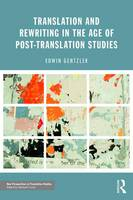 Gentzler, Edwin - Translation and Rewriting in the Age of Post-Translation Studies (New Perspectives in Translation and Interpreting Studies) - 9781138666863 - V9781138666863