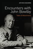Ezquerro, Arturo - Encounters with John Bowlby: Tales of Attachment - 9781138667648 - V9781138667648