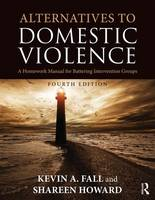 Fall, Kevin A., Howard, Shareen - Alternatives to Domestic Violence: A Homework Manual for Battering Intervention Groups - 9781138668430 - V9781138668430