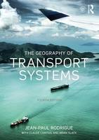 Rodrigue, Jean-Paul, Comtois, Claude, Slack, Brian - The Geography of Transport Systems - 9781138669574 - V9781138669574