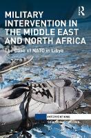 O'Sullivan, Susannah - Military Intervention in the Middle East and North Africa: The Case of NATO in Libya (Interventions) - 9781138669758 - V9781138669758
