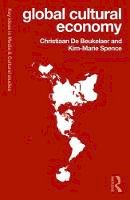 De Beukelaer, Christiaan, Spence, Kim-Marie - Global Cultural Economy (Key Ideas in Media & Cultural Studies) - 9781138670099 - V9781138670099
