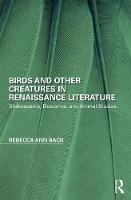Bach, Rebecca Ann - Birds and Other Creatures in Renaissance Literature: Shakespeare, Descartes, and Animal Studies (Perspectives on the Non-Human in Literature and Culture) - 9781138673007 - V9781138673007