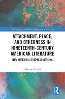 Murphy, Jillmarie - Attachment, Place, and Otherness in Nineteenth-Century American Literature: New Materialist Representations (Routledge Interdisciplinary Perspectives on Literature) - 9781138673267 - V9781138673267