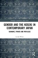 White, Linda - Gender and the Koseki In Contemporary Japan: Surname, Power, and Privilege (Routledge Contemporary Japan Series) - 9781138674349 - V9781138674349
