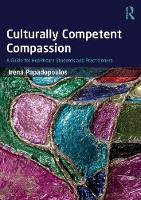 Papadopoulos, Irena - Culturally Competent Compassion: A Guide for Healthcare Students and Practitioners - 9781138674905 - V9781138674905