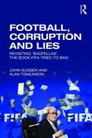 Sugden, John, Tomlinson, Alan - Football, Corruption and Lies: Revisiting 'Badfellas', the book FIFA tried to ban - 9781138681774 - V9781138681774