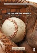 Jenemann, David - The Baseball Glove: History, Material, Meaning, and Value (Routledge Series for Creative Teaching and Learning in Anthropology) - 9781138682047 - V9781138682047