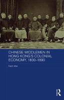 Abe, Kaori - Chinese Middlemen in Hong Kong's Colonial Economy, 1830-1890 (Routledge Studies in the Modern History of Asia) - 9781138684409 - V9781138684409