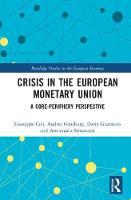 Celi, Giuseppe, Ginzburg, Andrea, Guarascio, Dario, Simonazzi, Annamaria - Crisis in the European Monetary Union: A Core-Periphery Perspective (Routledge Studies in the European Economy) - 9781138685833 - V9781138685833