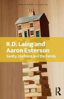 Laing, R.D, Esterson, Aaron - Sanity, Madness and the Family (Routledge Classics) - 9781138687745 - V9781138687745