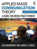 Rosenberry, Jack, Vicker, Lauren A. - Applied Mass Communication Theory: A Guide for Media Practitioners - 9781138689121 - V9781138689121