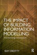 Crotty, Ray - The Impact of Building Information Modelling: Transforming Construction - 9781138690868 - V9781138690868