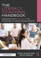 Sisson, Diana, Sisson, Betsy - The Literacy Coaching Handbook: Working With Teachers to Increase Student Achievement - 9781138692602 - V9781138692602